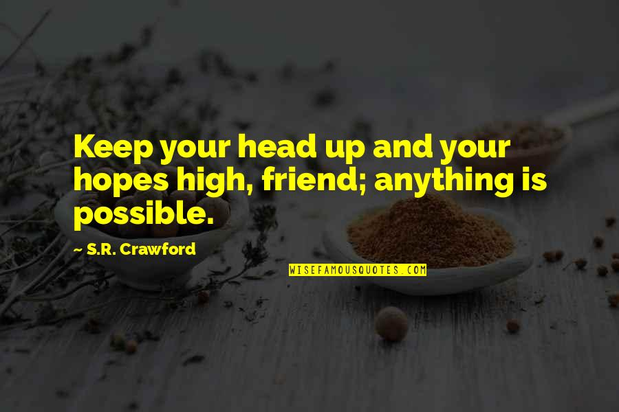 Keep Your Hopes Up Quotes By S.R. Crawford: Keep your head up and your hopes high,