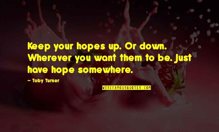 Keep Your Hopes Up Quotes By Toby Turner: Keep your hopes up. Or down. Wherever you