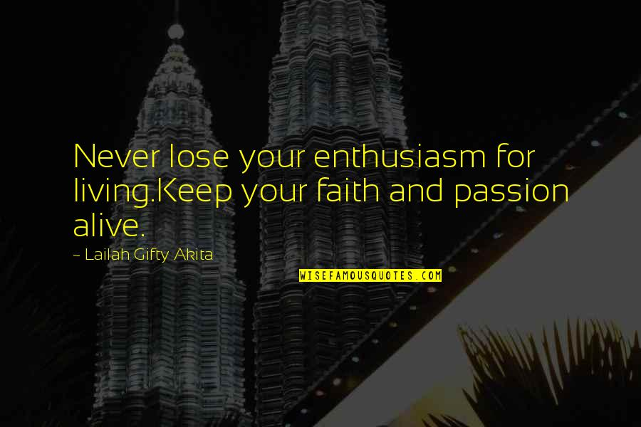 Keep Your Passion Alive Quotes By Lailah Gifty Akita: Never lose your enthusiasm for living.Keep your faith