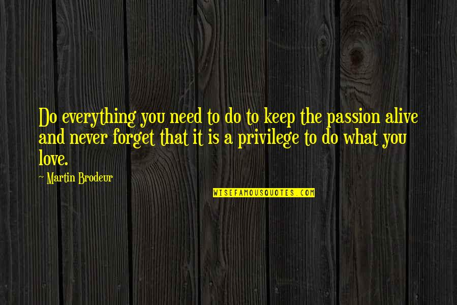 Keep Your Passion Alive Quotes By Martin Brodeur: Do everything you need to do to keep