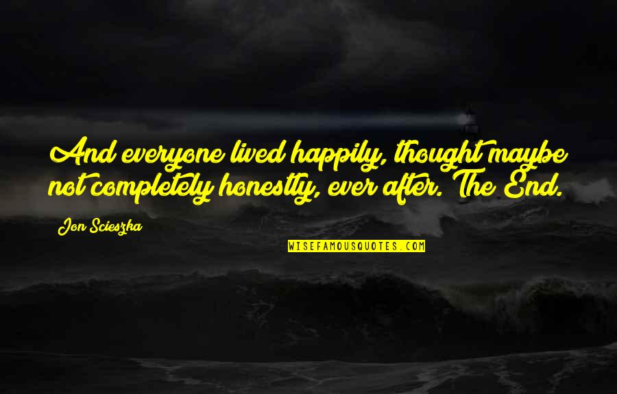 Keeped Quotes By Jon Scieszka: And everyone lived happily, thought maybe not completely