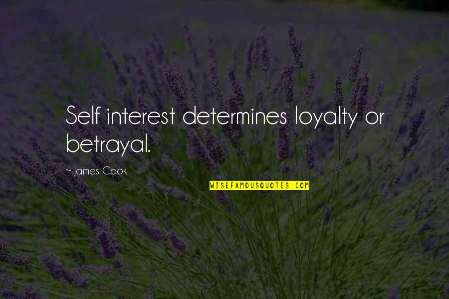 Keeping A Relationship Together Quotes By James Cook: Self interest determines loyalty or betrayal.