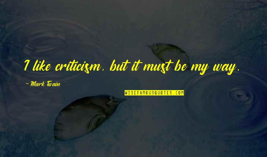 Keeping A Relationship Together Quotes By Mark Twain: I like criticism, but it must be my