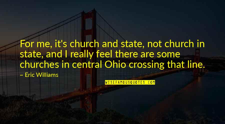 Keeping God In Your Heart Quotes By Eric Williams: For me, it's church and state, not church