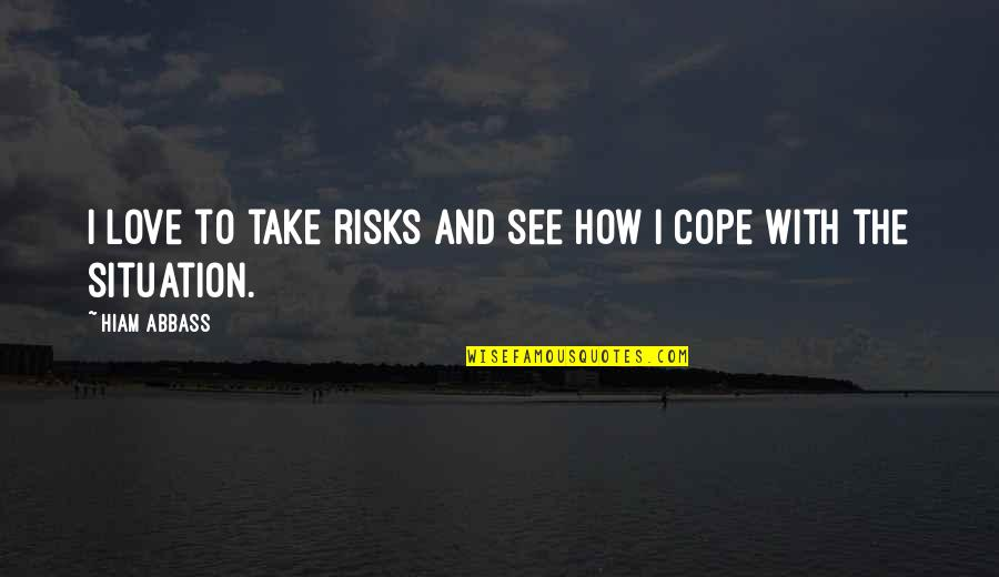 Keeping God In Your Heart Quotes By Hiam Abbass: I love to take risks and see how