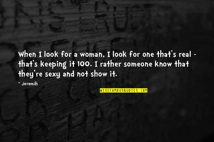 Keeping It 100 Quotes By Jeremih: When I look for a woman, I look
