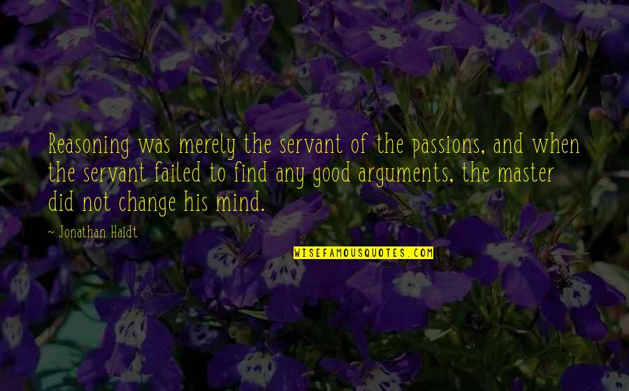 Keeping It 100 Quotes By Jonathan Haidt: Reasoning was merely the servant of the passions,