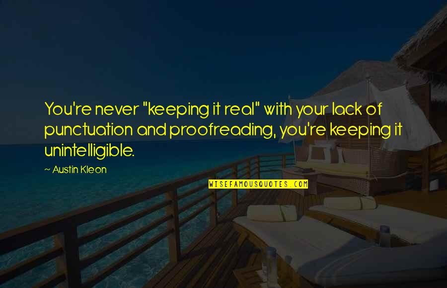 """Keeping It Real Quotes By Austin Kleon: You're never """"keeping it real"""" with your lack"""
