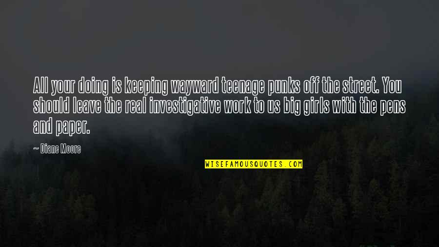 Keeping It Real Quotes By Diane Moore: All your doing is keeping wayward teenage punks