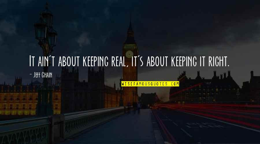 Keeping It Real Quotes By Jeff Chain: It ain't about keeping real, it's about keeping