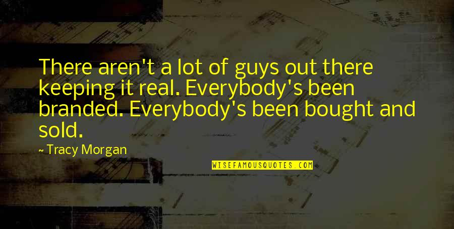 Keeping It Real Quotes By Tracy Morgan: There aren't a lot of guys out there