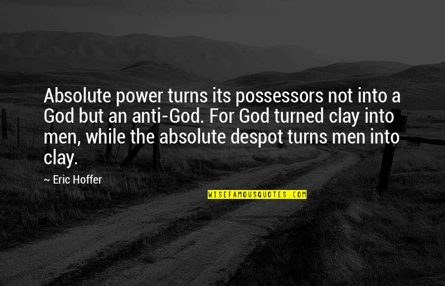 Keeping One's Word Quotes By Eric Hoffer: Absolute power turns its possessors not into a