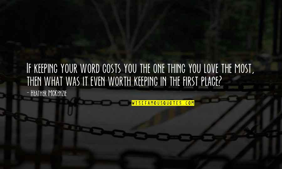 Keeping One's Word Quotes By Heather McKenzie: If keeping your word costs you the one