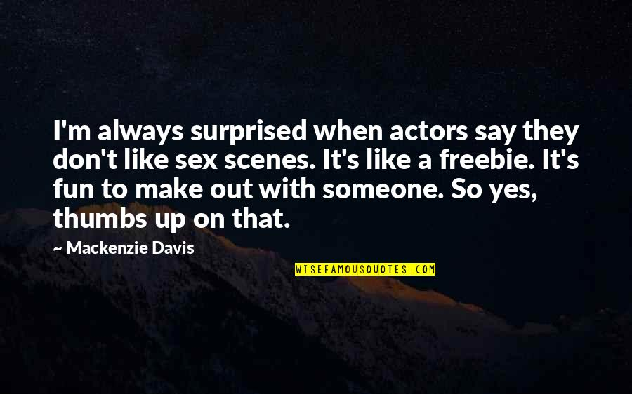 Keeping One's Word Quotes By Mackenzie Davis: I'm always surprised when actors say they don't
