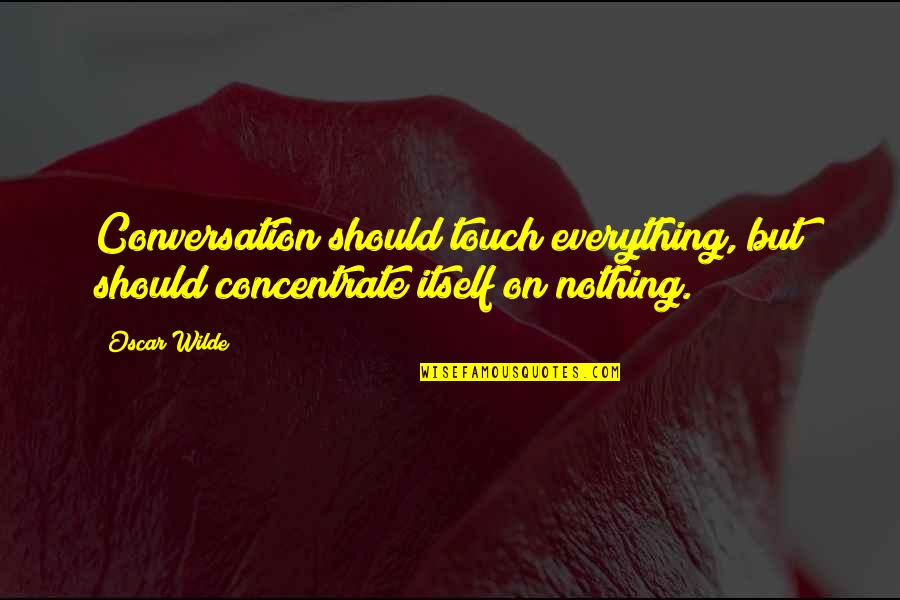 Keeping One's Word Quotes By Oscar Wilde: Conversation should touch everything, but should concentrate itself
