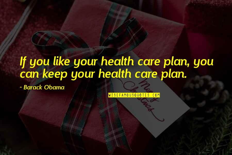 Keeping Our Promises Quotes By Barack Obama: If you like your health care plan, you