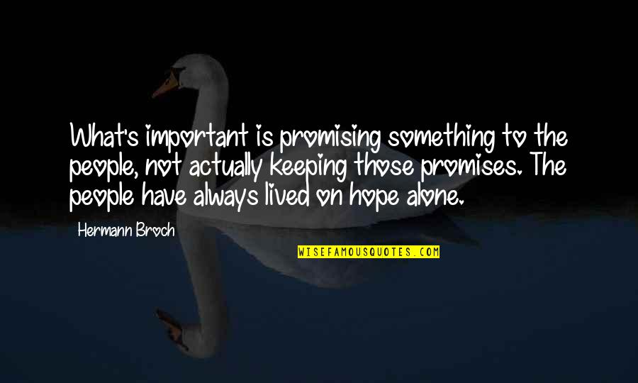 Keeping Our Promises Quotes By Hermann Broch: What's important is promising something to the people,