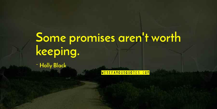 Keeping Our Promises Quotes By Holly Black: Some promises aren't worth keeping.