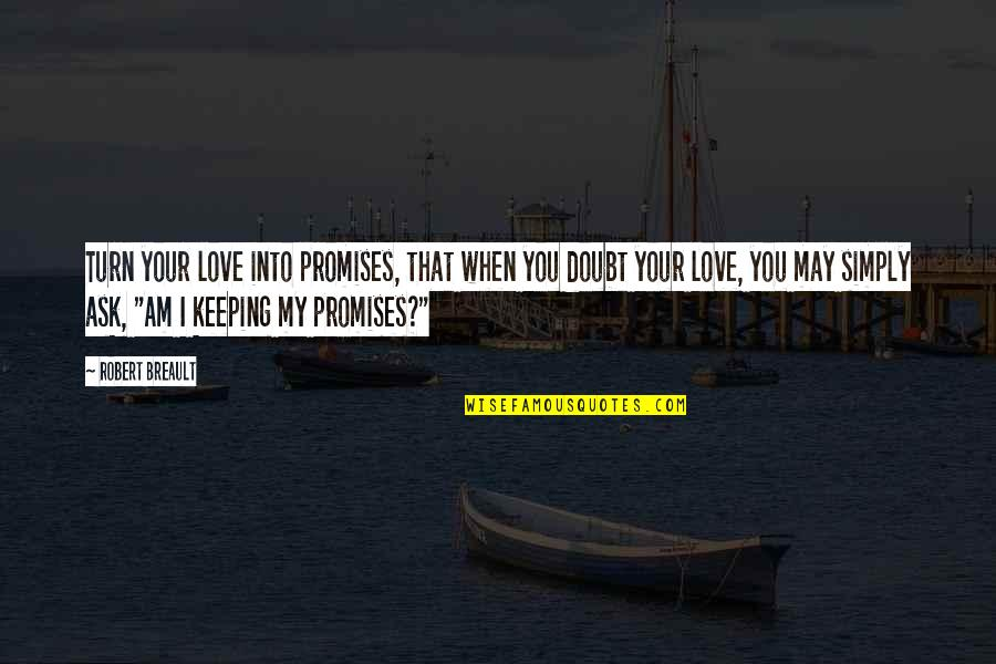 Keeping Our Promises Quotes By Robert Breault: Turn your love into promises, that when you