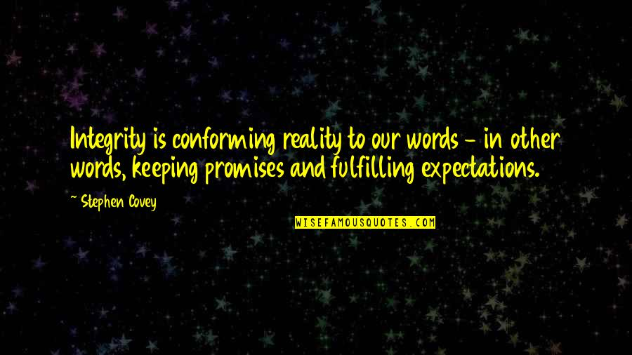 Keeping Our Promises Quotes By Stephen Covey: Integrity is conforming reality to our words -