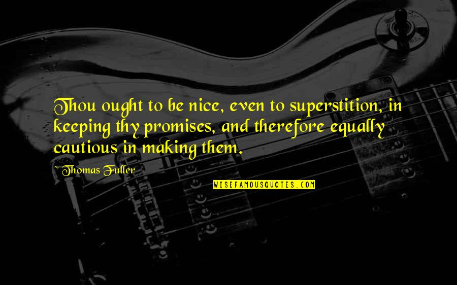Keeping Our Promises Quotes By Thomas Fuller: Thou ought to be nice, even to superstition,