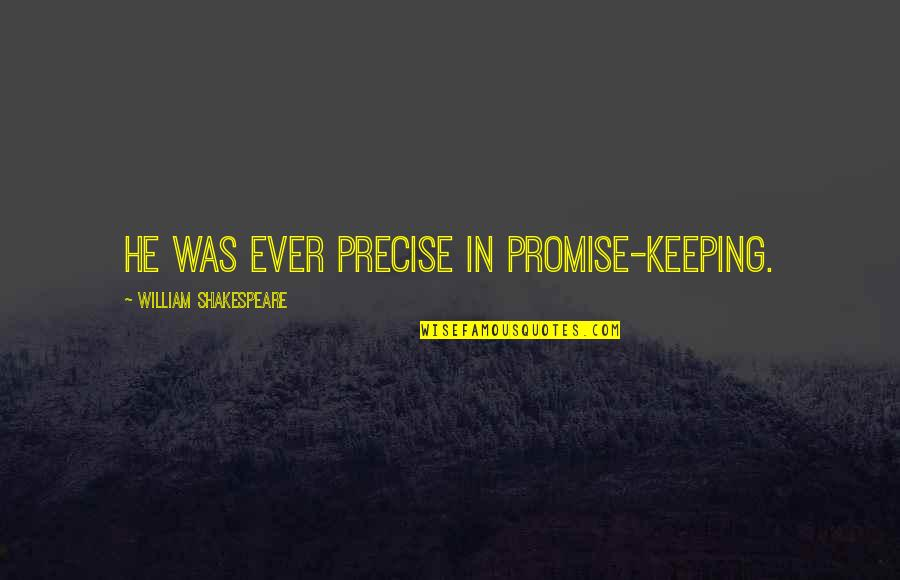 Keeping Our Promises Quotes By William Shakespeare: He was ever precise in promise-keeping.