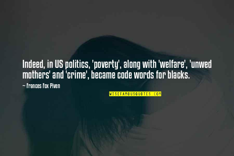 Keeping Things From Your Spouse Quotes By Frances Fox Piven: Indeed, in US politics, 'poverty', along with 'welfare',