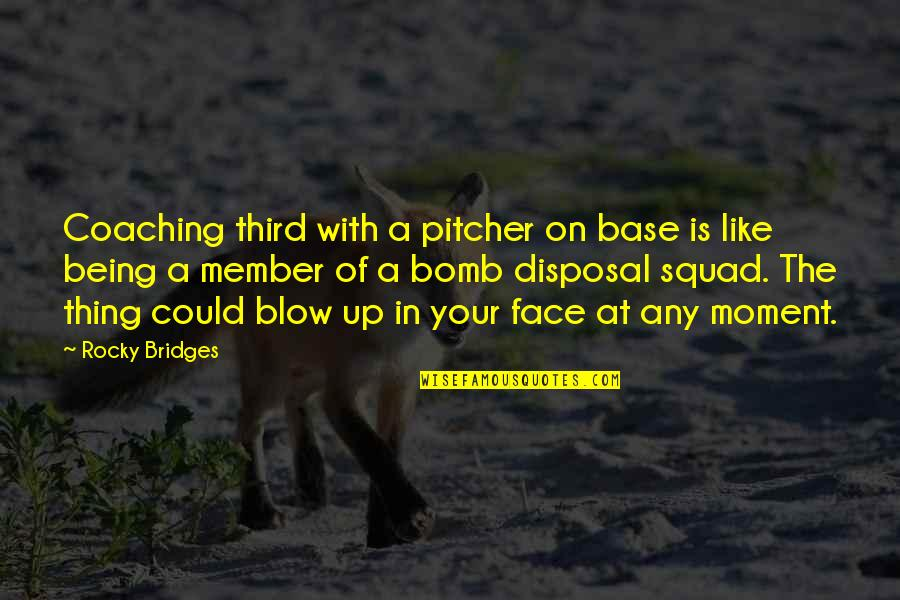 Keeping Things From Your Spouse Quotes By Rocky Bridges: Coaching third with a pitcher on base is