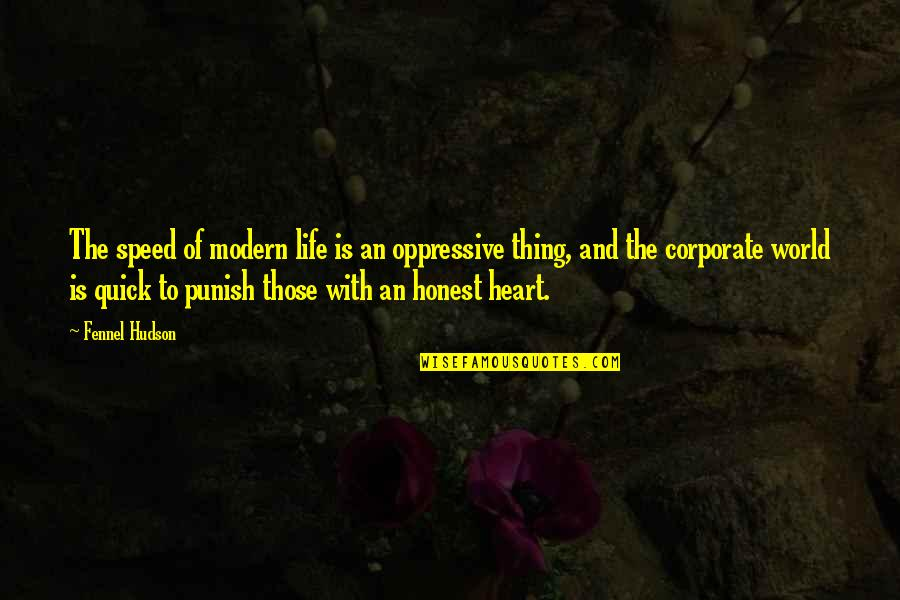 Keeping Things The Same Quotes By Fennel Hudson: The speed of modern life is an oppressive
