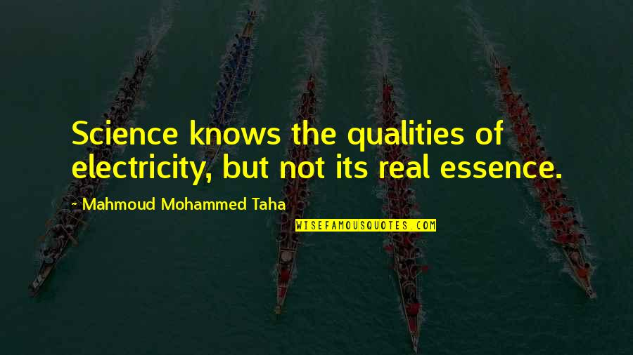Keeping Things The Same Quotes By Mahmoud Mohammed Taha: Science knows the qualities of electricity, but not