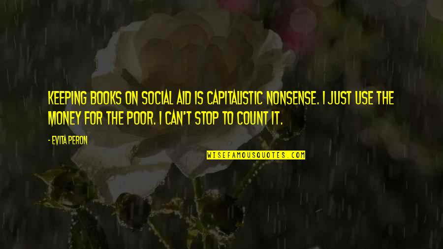 Keeping Your Money Quotes By Evita Peron: Keeping books on social aid is capitalistic nonsense.
