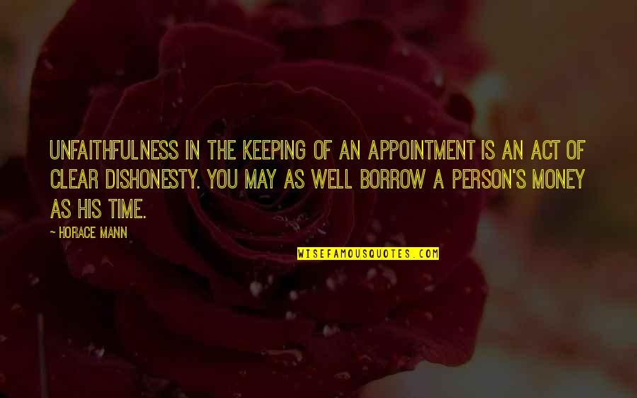 Keeping Your Money Quotes By Horace Mann: Unfaithfulness in the keeping of an appointment is