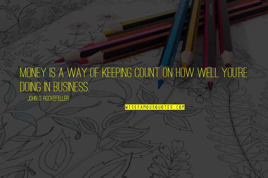 Keeping Your Money Quotes By John D. Rockefeller: Money is a way of keeping COUNT on