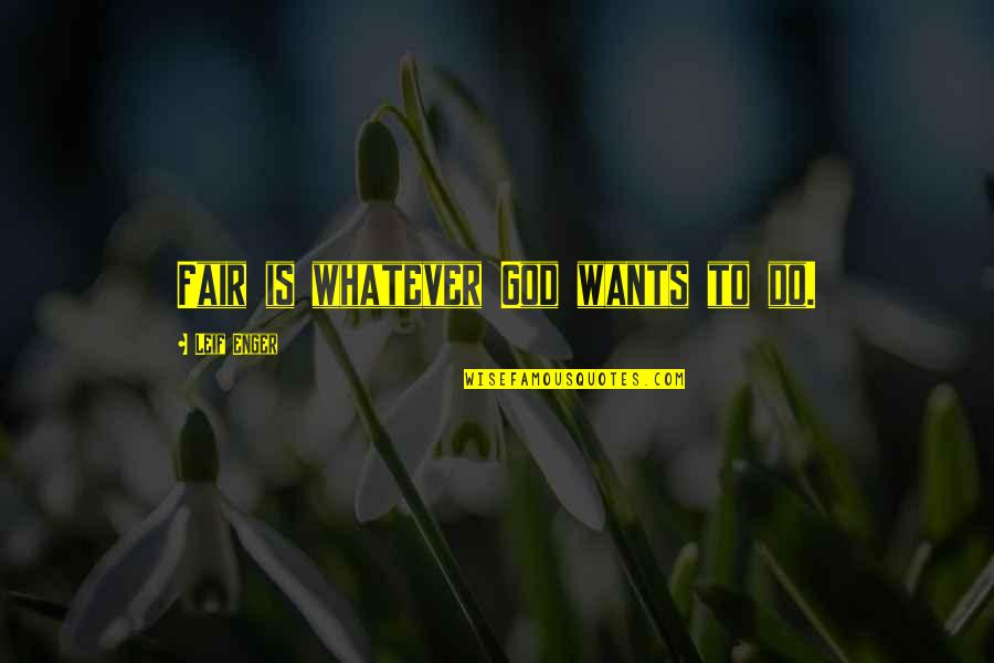 Keeping Your Money Quotes By Leif Enger: Fair is whatever God wants to do.