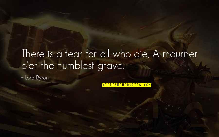Keeping Your Money Quotes By Lord Byron: There is a tear for all who die,