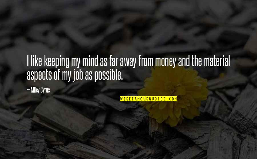 Keeping Your Money Quotes By Miley Cyrus: I like keeping my mind as far away