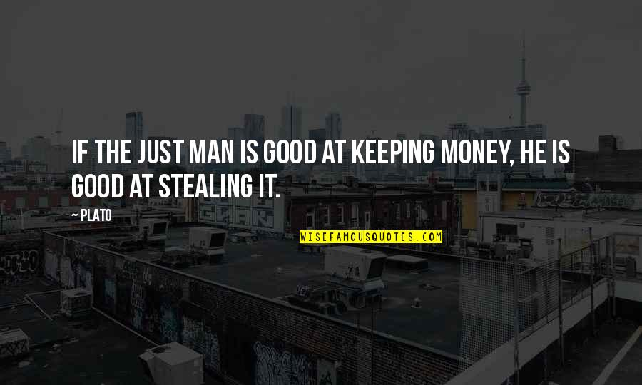 Keeping Your Money Quotes By Plato: If the just man is good at keeping