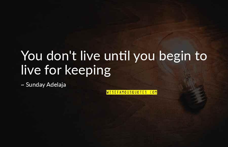 Keeping Your Money Quotes By Sunday Adelaja: You don't live until you begin to live