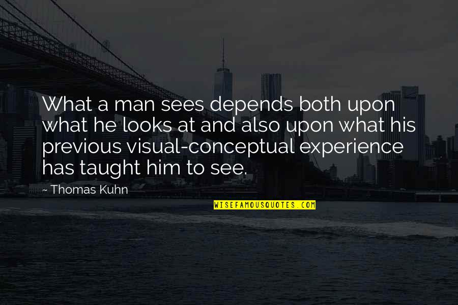 Keeping Your Money Quotes By Thomas Kuhn: What a man sees depends both upon what