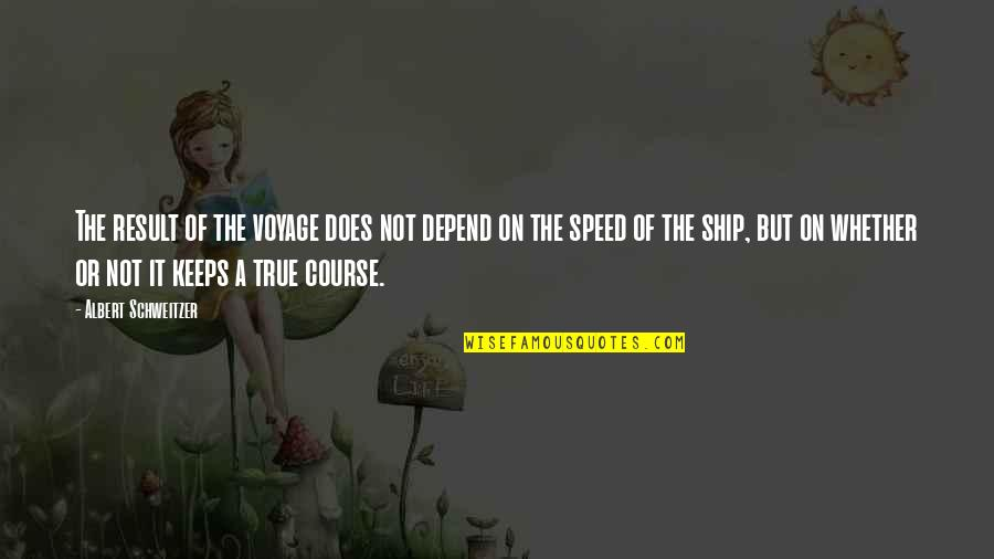 Keeps Quotes By Albert Schweitzer: The result of the voyage does not depend