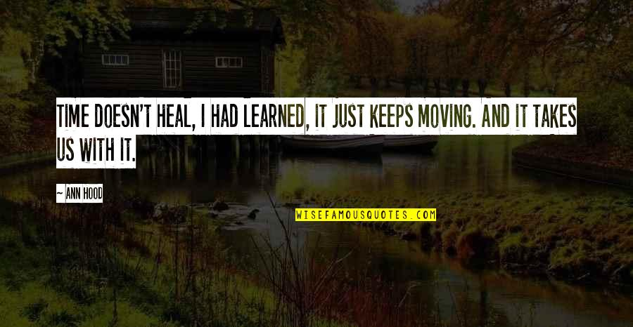 Keeps Quotes By Ann Hood: Time doesn't heal, I had learned, it just