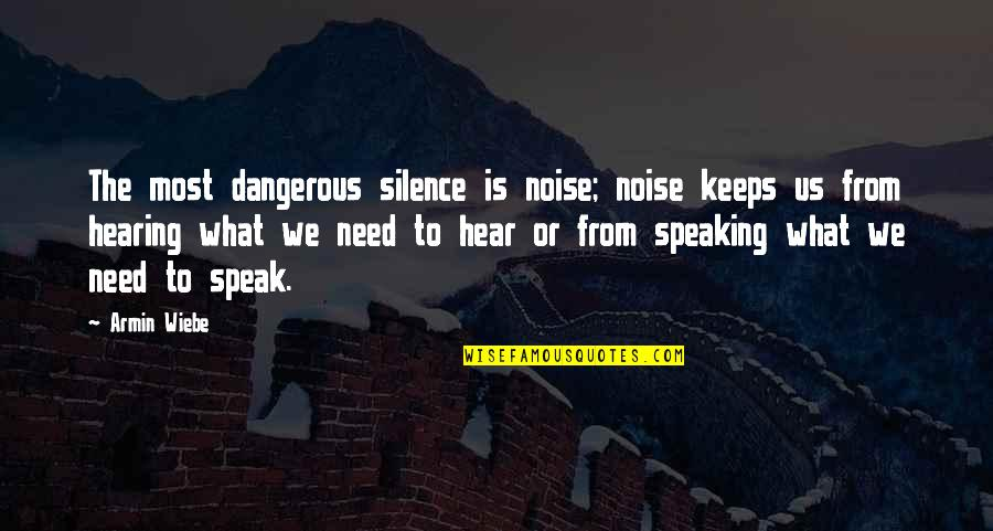 Keeps Quotes By Armin Wiebe: The most dangerous silence is noise; noise keeps