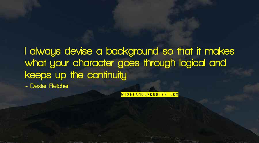 Keeps Quotes By Dexter Fletcher: I always devise a background so that it