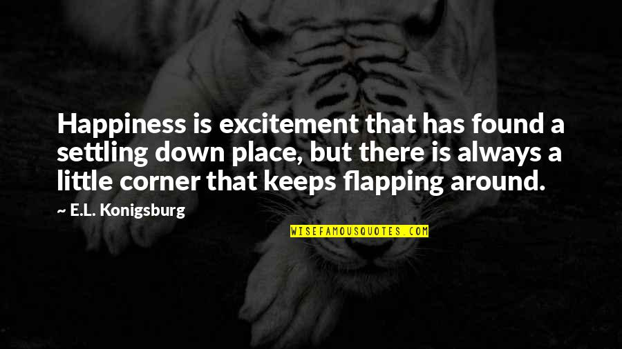 Keeps Quotes By E.L. Konigsburg: Happiness is excitement that has found a settling