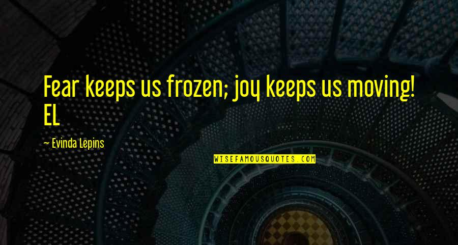 Keeps Quotes By Evinda Lepins: Fear keeps us frozen; joy keeps us moving!