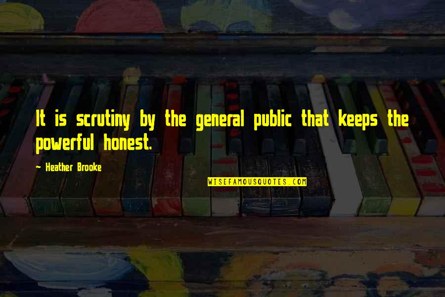 Keeps Quotes By Heather Brooke: It is scrutiny by the general public that