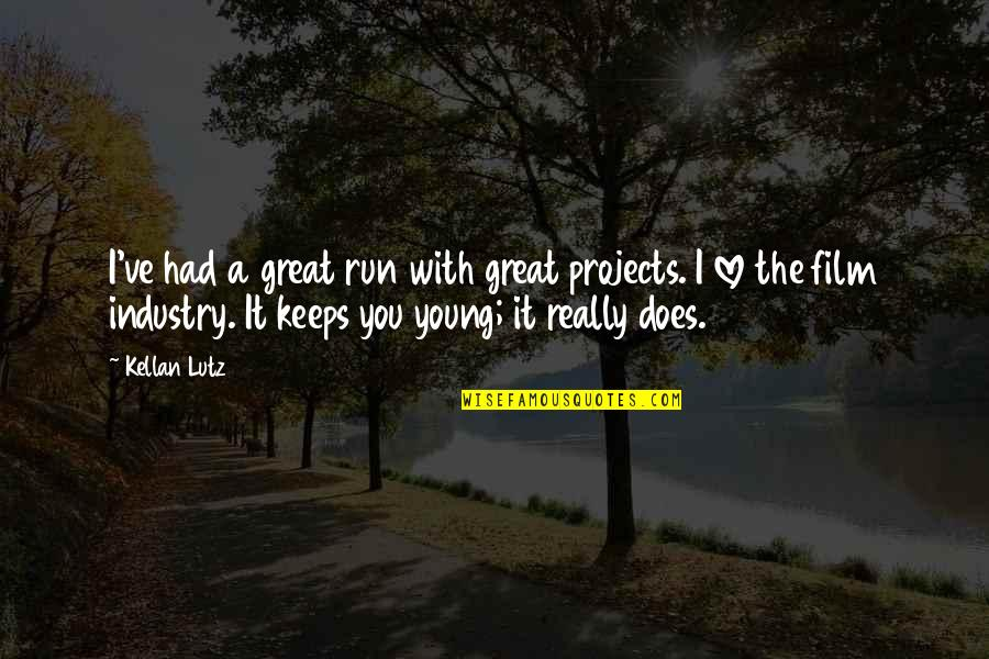 Keeps Quotes By Kellan Lutz: I've had a great run with great projects.
