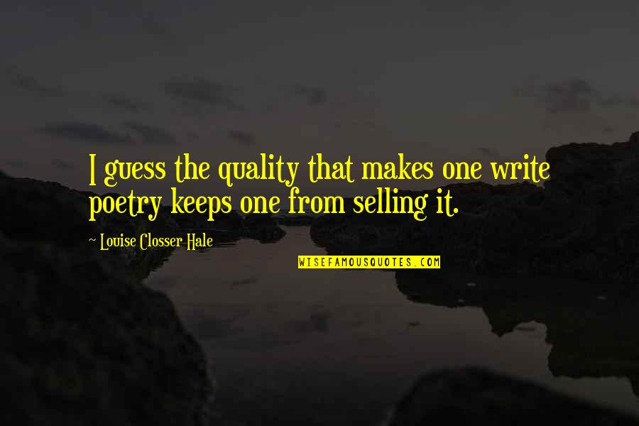 Keeps Quotes By Louise Closser Hale: I guess the quality that makes one write