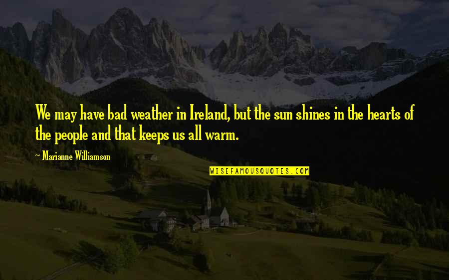 Keeps Quotes By Marianne Williamson: We may have bad weather in Ireland, but