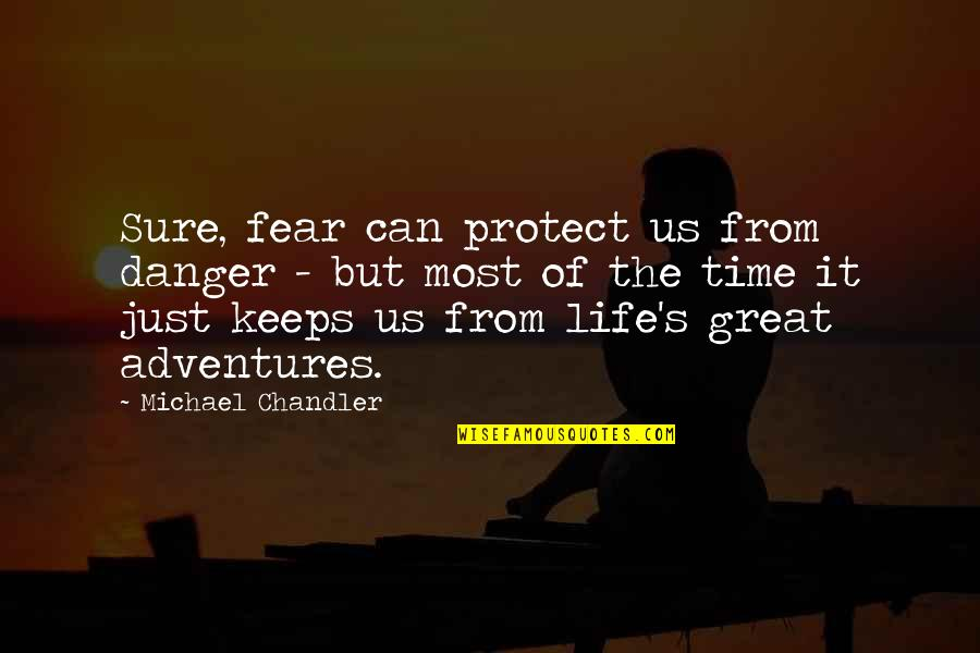 Keeps Quotes By Michael Chandler: Sure, fear can protect us from danger -